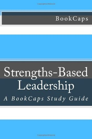 Strengths-Based Leadership: A BookCaps Study Guide