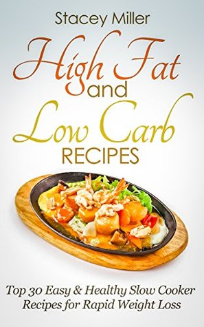 High Fat and Low Carb: Top 30 Easy & Healthy Slow Cooker Recipes for Rapid Weight Loss-high carb low carb,high protein diet, low carb high fat diet, high protein diet plan