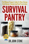 Survival Pantry: The Ultimate Prepper's Guide To Water Storage, Food Storage, Canning And Food Preservation (SHTF, Stockpile, Barter, Homesteading, Off The Grid, Cooking, DIY, Disaster, Dry Food)