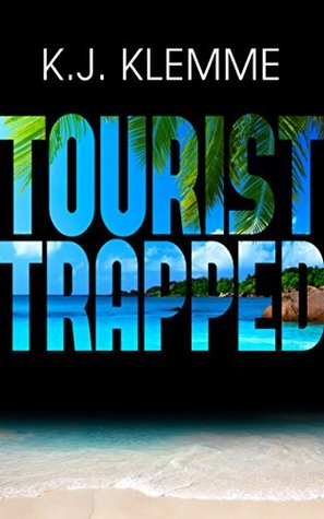 Tourist Trapped (Trapped Trilogy Book 1) by K.J. Klemme