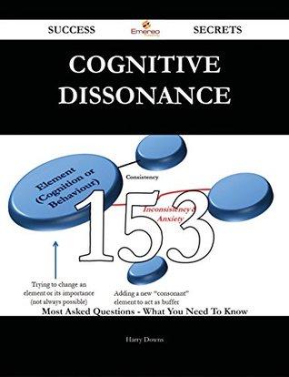 Cognitive dissonance 153 Success Secrets - 153 Most Asked Questions On Cognitive dissonance - What You Need To Know