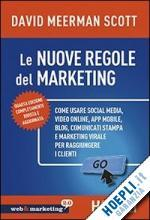 Le nuove regole del marketing. Come usare social media, video online, app mobile, blog, comunicati stampa e marketing virale per raggiungere i cienti