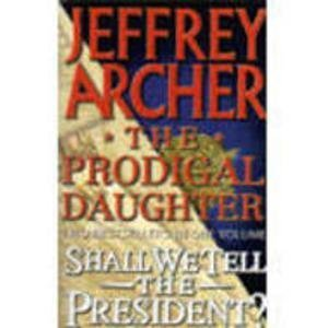 The Prodigal Daughter / Shall We Tell the President? 2 in 1 (Kane and Abel, #2 #3)