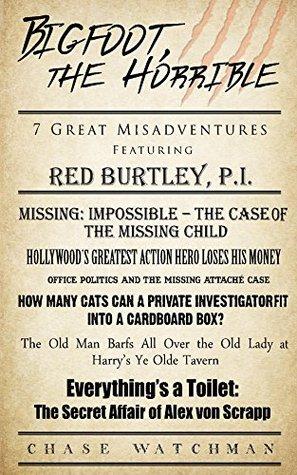 Bigfoot, the Horrible: Seven Great Misadventures Featuring Red Burtley, P.I.