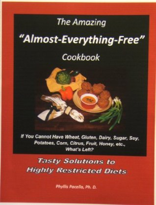 """The Amazing """"Almost-Everything-Free"""" Cookbook: Tasty Solutions to Highly Restricted Diets"""