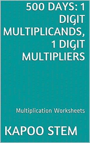500 Days Math Multiplication Series: 1 Digit Multiplicands, 1 Digit Multipliers, Daily Practice Workbook To Improve Mathematics Skills: Maths Worksheets