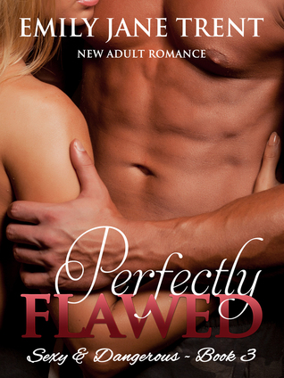 Perfectly Flawed (Sexy & Dangerous #3)