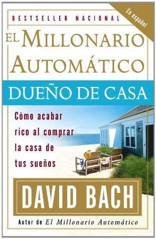 El Millonario Automático Dueño de Casa: Cómo acabar rico al comprar la casa de tus sueños
