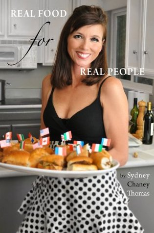 Real Food For Real People: Easy Meals for Busy Families (Cooking with Sydney - Best Cookbook for Kids and Families 1)