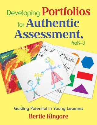 Developing Portfolios for Authentic Assessment, PreK-3: Guiding Potential in Young Learners
