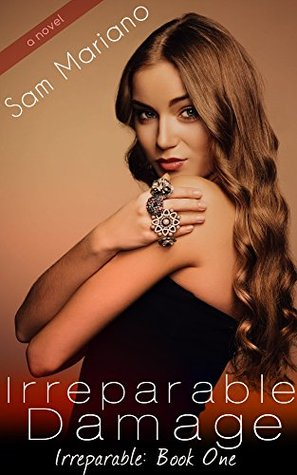Irreparable Damage (Irreparable, #1) by Sam Mariano