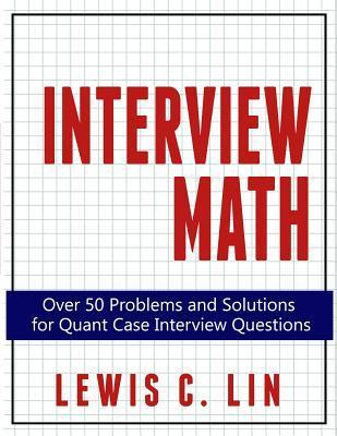 Interview Math: Over 50 Problems and Solutions for Quant Case Interview Questions