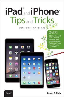 iPad and iPhone Tips and Tricks (Covers Iphones and Ipads Running IOS 8)