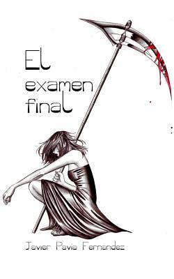 El examen final by Javier Pavia Fernandez