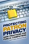 Protecting Patron Privacy: Safe Practices for Public Computers