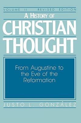 A History of Christian Thought Volume II by Justo L. González