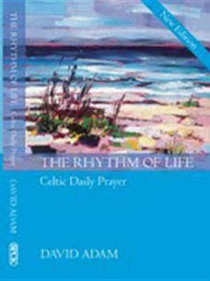 The Rhythm of Life 2nd Edition: Celtic Daily Prayer