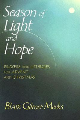 Season of Light and Hope: Prayers and Liturgies for Advent and Christmas