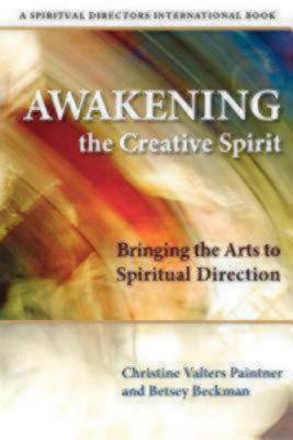 Awakening the Creative Spirit: Bringing the Arts to Spiritual Direction