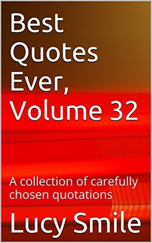 Best Quotes Ever, Volume 32: A collection of carefully chosen quotations