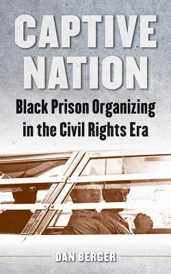 Captive Nation: Black Prison Organizing in the Civil Rights Era