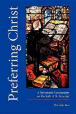 Preferring Christ: A Devotional Commentary on the Rule of Saint Benedict