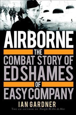 Airborne: The Combat Story of Ed Shames of Easy Company