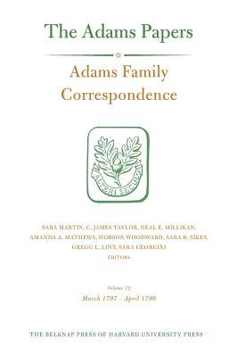 Adams Family Correspondence, Volume 12: March 1797-April 1798