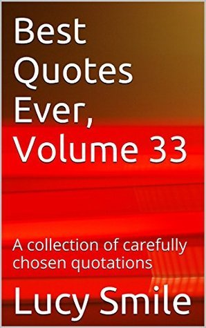 Best Quotes Ever, Volume 33: A collection of carefully chosen quotations