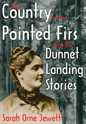 The Country of the Pointed Firs and the Dunnet Landing Stories