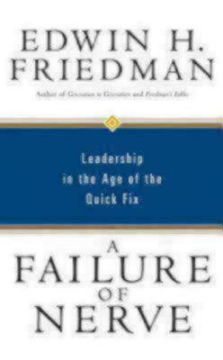 A Failure of Nerve: Leadership in the Age of the Quick Fix