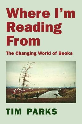 Where Im Reading From: The Changing World of Books