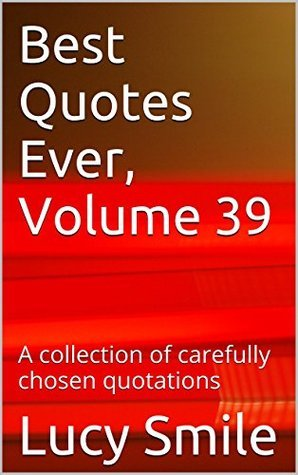 Best Quotes Ever, Volume 39: A collection of carefully chosen quotations