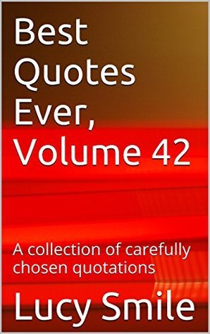 Best Quotes Ever, Volume 42: A collection of carefully chosen quotations
