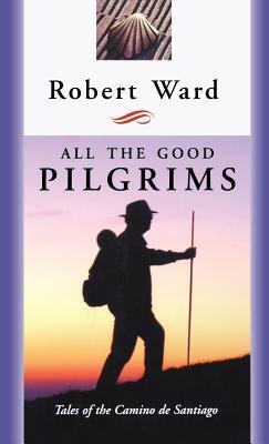 All the Good Pilgrims by Robert Ward