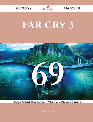 Far Cry 3 69 Success Secrets - 69 Most Asked Questions on Far Cry 3 - What You Need to Know