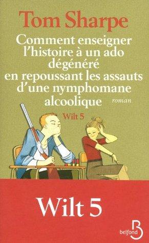 Wilt 5 : Comment enseigner l'histoire à un ado dégénéré en repoussant les assauts d'une nymphomane alcoolique