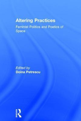 Altering Practices: Feminist Politics and Poetics of Space