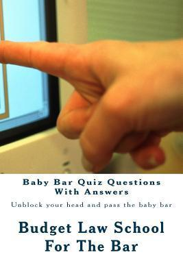 Baby Bar Quiz Questions with Answers: Unblock Your Head and Pass the Baby Bar