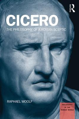 Ebook Cicero: The Philosophy of a Roman Sceptic by Raphael Woolf PDF!