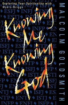 Knowing Me, Knowing God by Malcolm Goldsmith