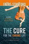 The Cure for the Chronic Life: Overcoming the Hopelessness That Holds You Back
