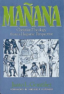 Mañana: Christian Theology from a Hispanic Perspective