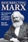 Resurrecting Marx: Analytical Marxists on Exploitation, Freedom and Justice