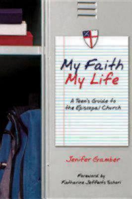 My Faith, My Life: A Teen's Guide to the Episcopal Church