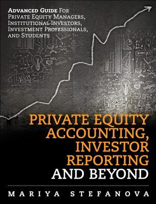The Essential Guide to Private Equity Accounting: Principles, Applications, and Best Practices