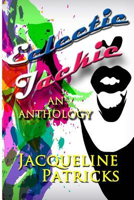 Eclectic Jackie: An Anthology of Short Stories and Random Works