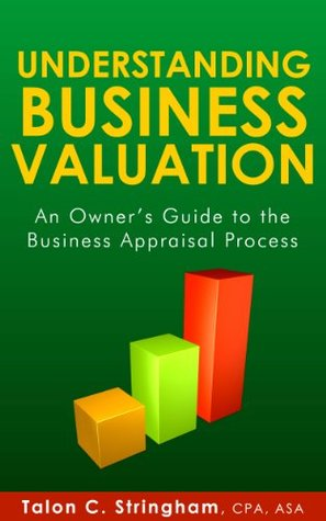 Understanding Business Valuation: An Owner's Guide to the Business Appraisal Process
