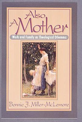 Also a Mother by Bonnie J. Miller-McLemore