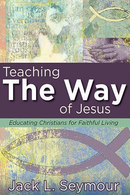 Teaching the Way of Jesus: Educating Christians for Faithful Living